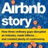 The Airbnb Story : How Three Ordinary Guys Disrupted An Industry, Made Billions . . . And Created Plenty Of Controversy By Leigh Gallagher (hardcover) at Books-A-Million
